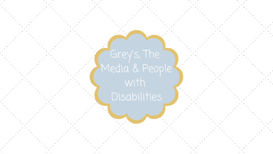 Grey's Anatomy & Media Bias Vs. People with Disabilities Blog Title