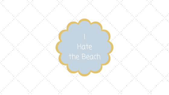 I hate the beach blog title
