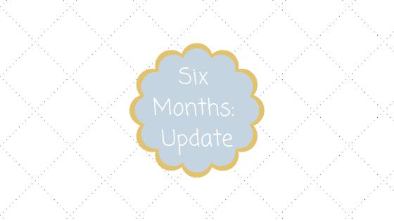 Six Months Update