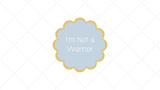 I'm Not a Warrior Blog Title